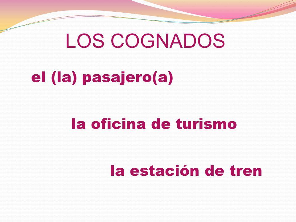 la estación de tren la oficina de turismo el (la) pasajero(a) LOS COGNADOS