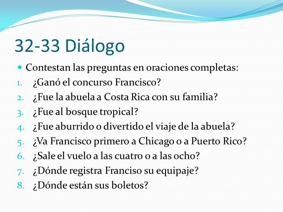 32-33 Diálogo Contestan las preguntas en oraciones completas: 1.