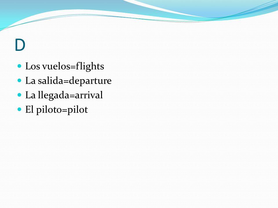 D Los vuelos=flights La salida=departure La llegada=arrival El piloto=pilot