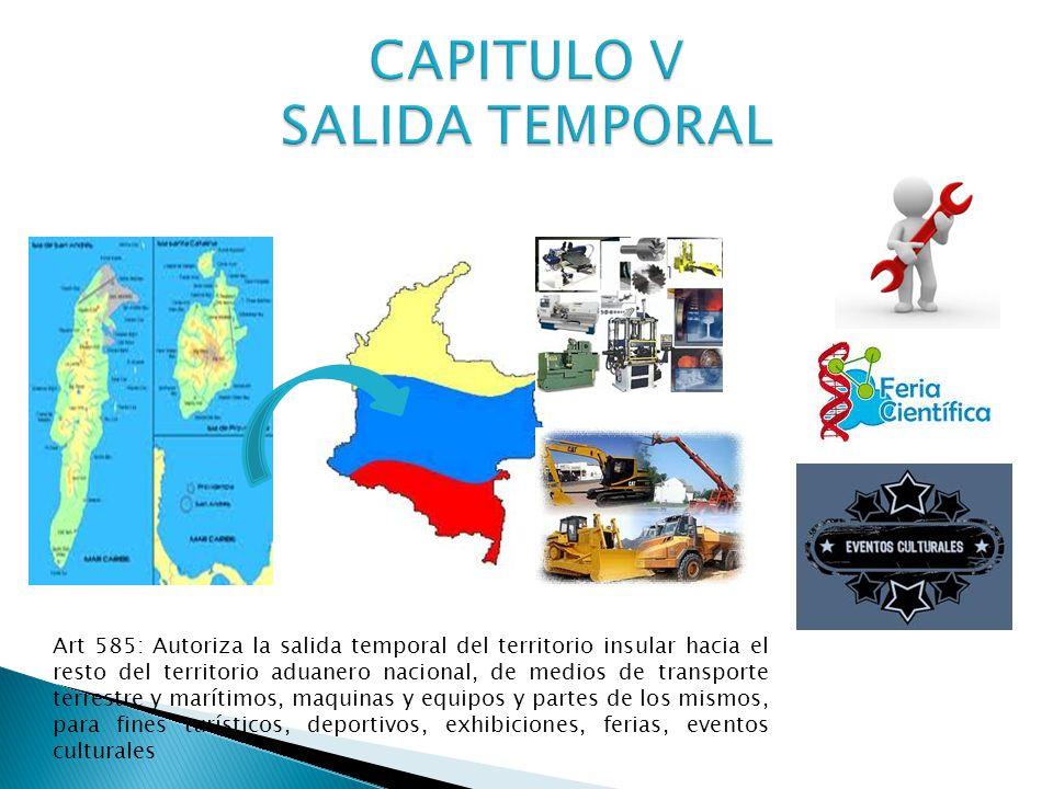 Art 585: Autoriza la salida temporal del territorio insular hacia el resto del territorio aduanero nacional, de medios de transporte terrestre y marítimos, maquinas y equipos y partes de los mismos, para fines turísticos, deportivos, exhibiciones, ferias, eventos culturales