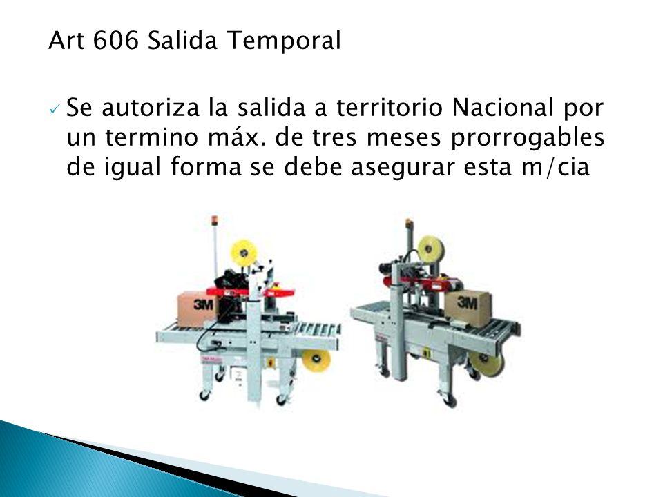 Art 606 Salida Temporal Se autoriza la salida a territorio Nacional por un termino máx.