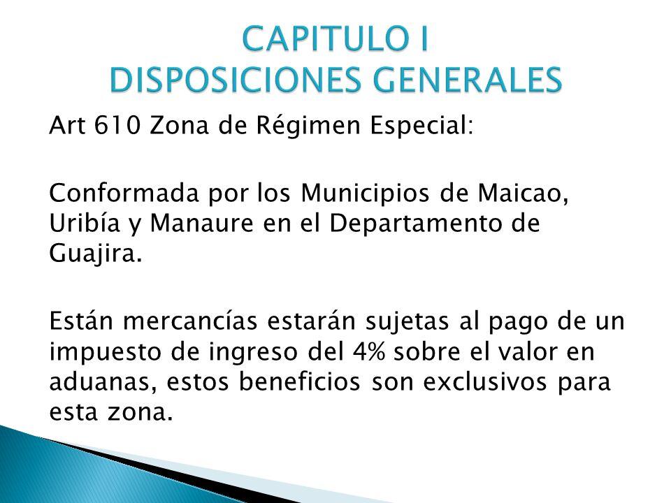 Art 610 Zona de Régimen Especial: Conformada por los Municipios de Maicao, Uribía y Manaure en el Departamento de Guajira.