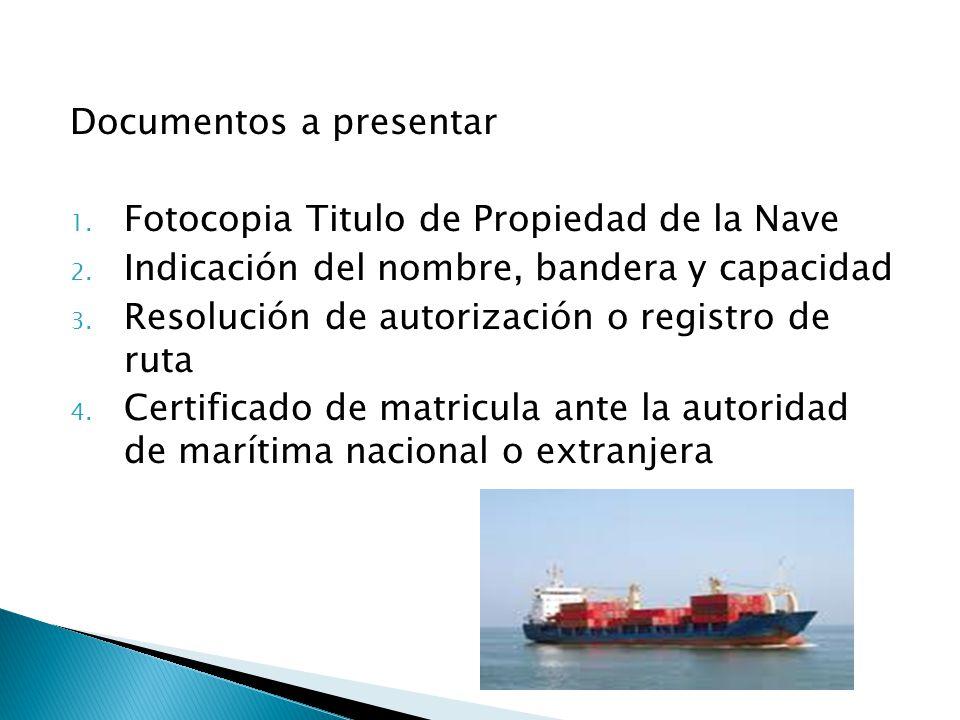 Documentos a presentar 1. Fotocopia Titulo de Propiedad de la Nave 2.