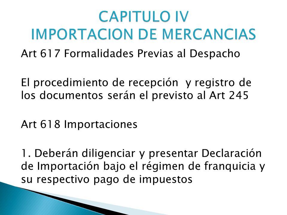 Art 617 Formalidades Previas al Despacho El procedimiento de recepción y registro de los documentos serán el previsto al Art 245 Art 618 Importaciones 1.