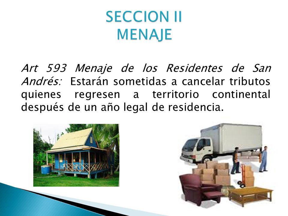 Art 593 Menaje de los Residentes de San Andrés: Estarán sometidas a cancelar tributos quienes regresen a territorio continental después de un año legal de residencia.