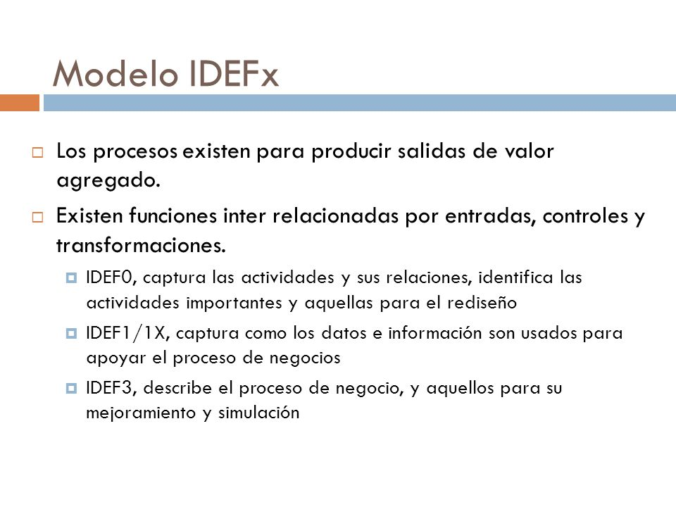 Modelo IDEFx  Los procesos existen para producir salidas de valor agregado.