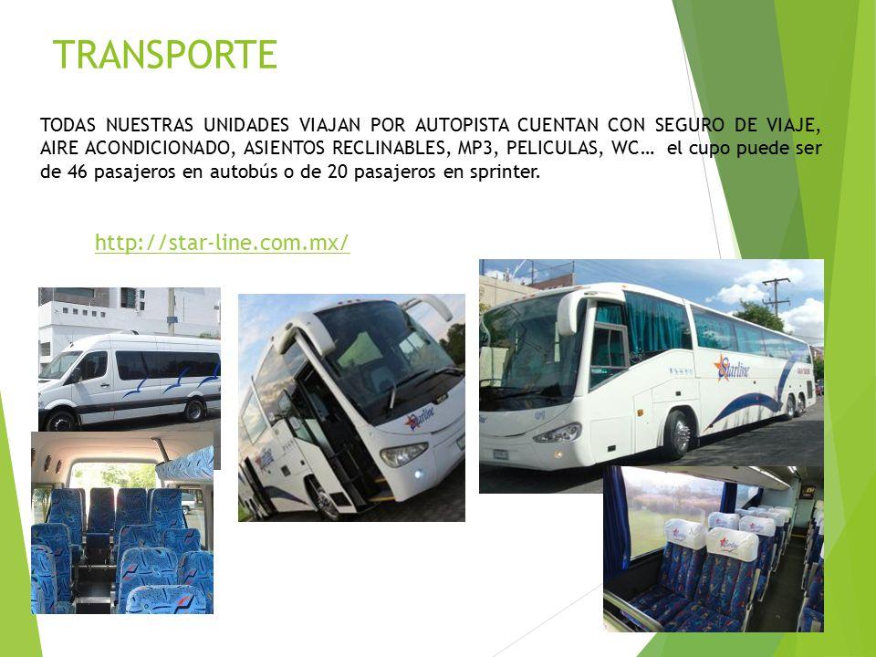 TRANSPORTE TODAS NUESTRAS UNIDADES VIAJAN POR AUTOPISTA CUENTAN CON SEGURO DE VIAJE, AIRE ACONDICIONADO, ASIENTOS RECLINABLES, MP3, PELICULAS, WC… el cupo puede ser de 46 pasajeros en autobús o de 20 pasajeros en sprinter.