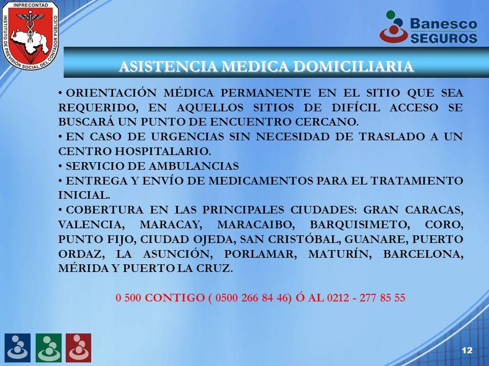 12 ASISTENCIA MEDICA DOMICILIARIA ORIENTACIÓN MÉDICA PERMANENTE EN EL SITIO QUE SEA REQUERIDO, EN AQUELLOS SITIOS DE DIFÍCIL ACCESO SE BUSCARÁ UN PUNTO DE ENCUENTRO CERCANO.