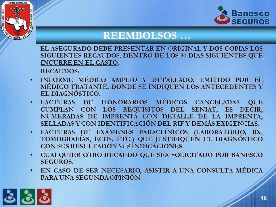 16 REEMBOLSOS … EL ASEGURADO DEBE PRESENTAR EN ORIGINAL Y DOS COPIAS LOS SIGUIENTES RECAUDOS, DENTRO DE LOS 30 DÍAS SIGUIENTES QUE INCURRE EN EL GASTO.
