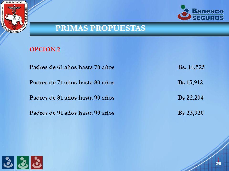 25 PRIMAS PROPUESTAS OPCION 2 Padres de 61 años hasta 70 años Bs.