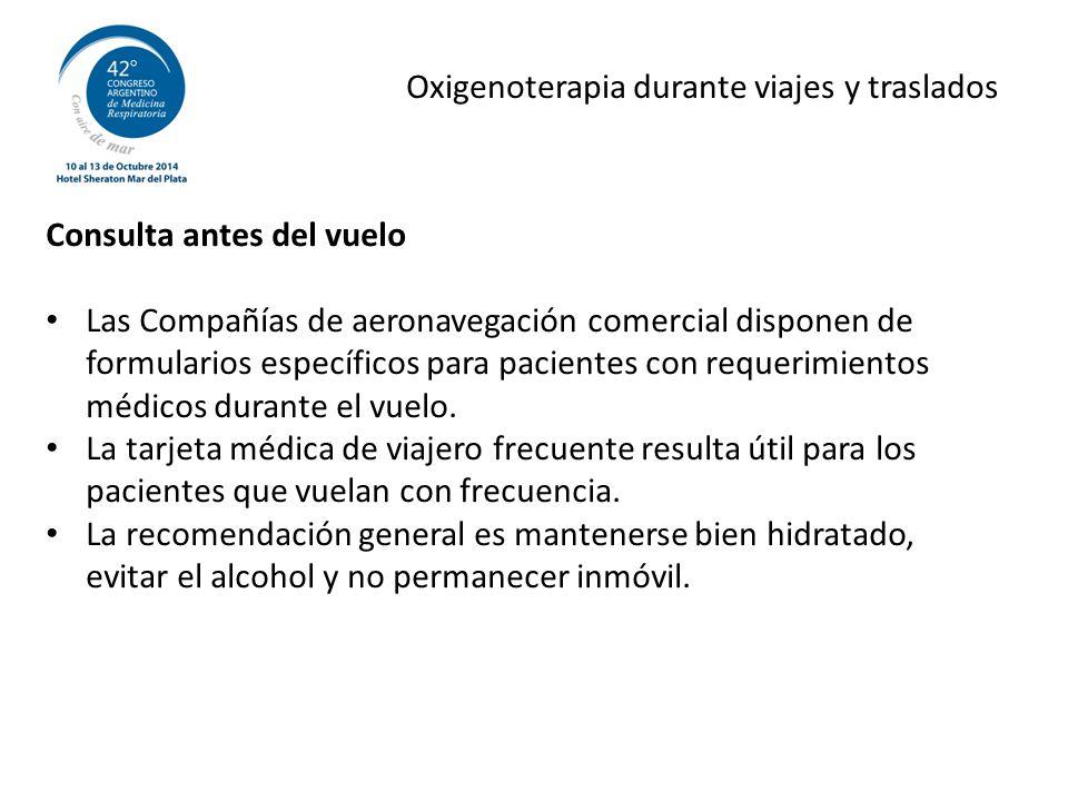 Oxigenoterapia durante viajes y traslados Consulta antes del vuelo Las Compañías de aeronavegación comercial disponen de formularios específicos para pacientes con requerimientos médicos durante el vuelo.