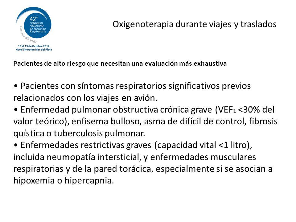 Oxigenoterapia durante viajes y traslados Pacientes de alto riesgo que necesitan una evaluación más exhaustiva Pacientes con síntomas respiratorios significativos previos relacionados con los viajes en avión.
