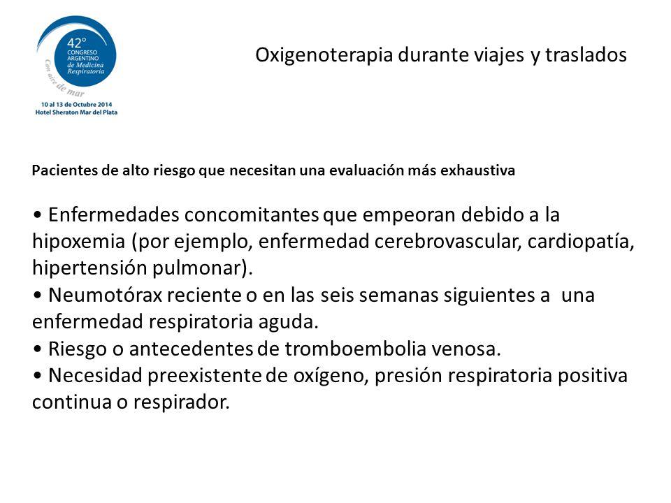 Oxigenoterapia durante viajes y traslados Pacientes de alto riesgo que necesitan una evaluación más exhaustiva Enfermedades concomitantes que empeoran debido a la hipoxemia (por ejemplo, enfermedad cerebrovascular, cardiopatía, hipertensión pulmonar).