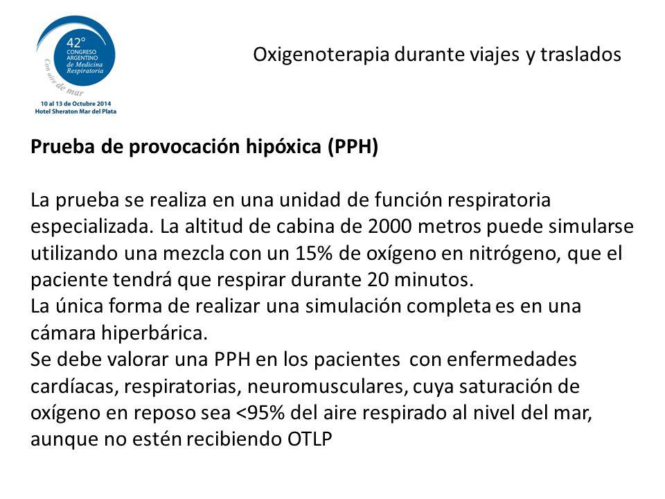 Oxigenoterapia durante viajes y traslados Prueba de provocación hipóxica (PPH) La prueba se realiza en una unidad de función respiratoria especializada.