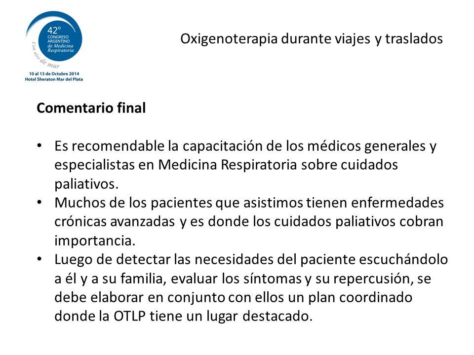 Oxigenoterapia durante viajes y traslados Comentario final Es recomendable la capacitación de los médicos generales y especialistas en Medicina Respiratoria sobre cuidados paliativos.