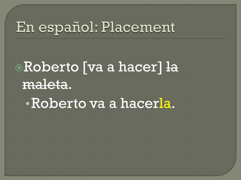  Roberto [va a hacer] la maleta. Roberto va a hacerla.