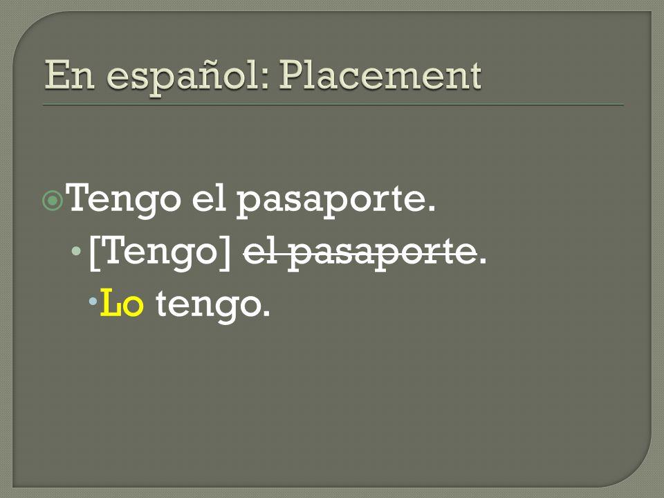  Tengo el pasaporte. [Tengo] el pasaporte.  Lo tengo.