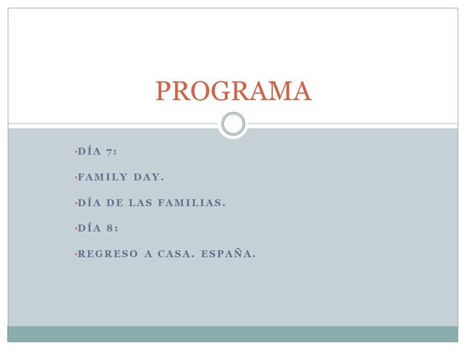DÍA 7: FAMILY DAY. DÍA DE LAS FAMILIAS. DÍA 8: REGRESO A CASA. ESPAÑA. PROGRAMA