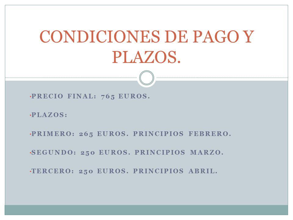PRECIO FINAL: 765 EUROS. PLAZOS: PRIMERO: 265 EUROS.
