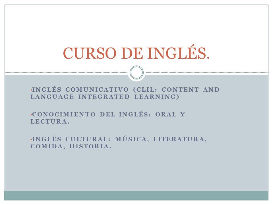 INGLÉS COMUNICATIVO (CLIL: CONTENT AND LANGUAGE INTEGRATED LEARNING) CONOCIMIENTO DEL INGLÉS: ORAL Y LECTURA.