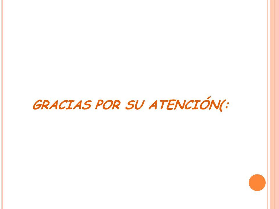 GRACIAS POR SU ATENCIÓN(: