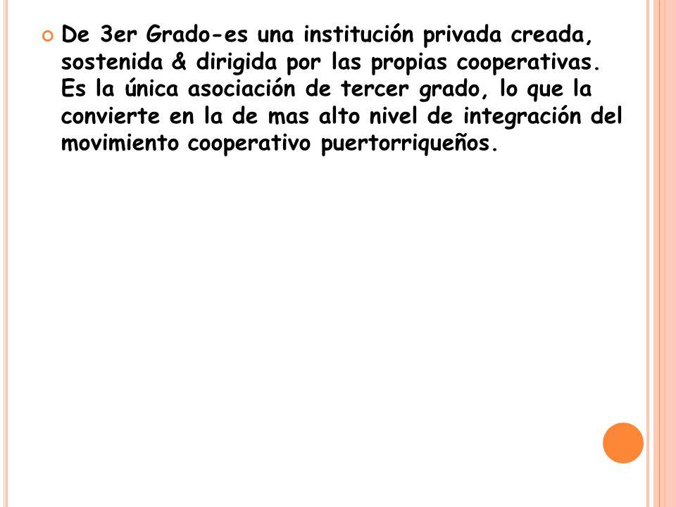 De 3er Grado-es una institución privada creada, sostenida & dirigida por las propias cooperativas.
