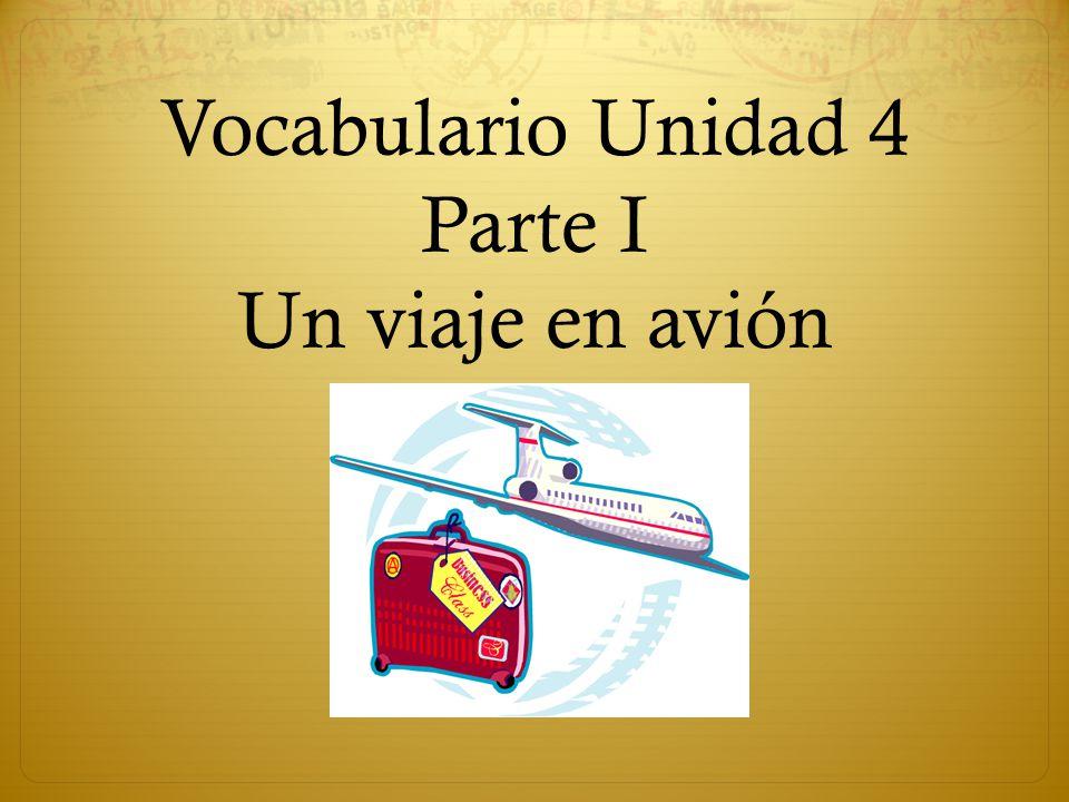 Vocabulario Unidad 4 Parte I Un viaje en avión