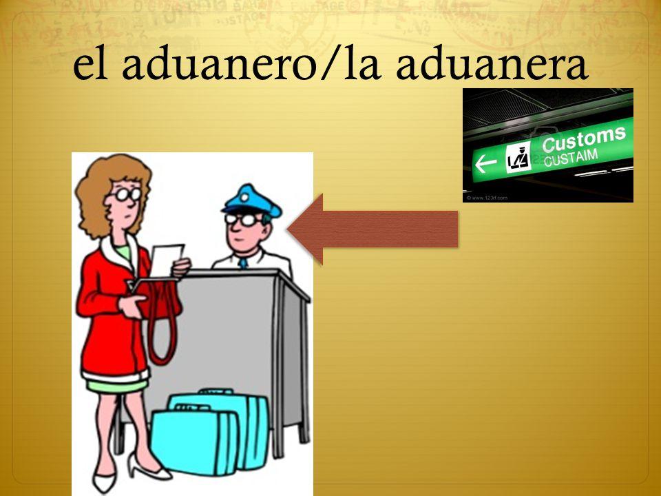 el aduanero/la aduanera