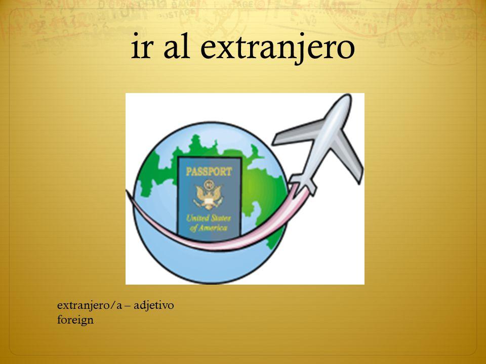 ir al extranjero extranjero/a – adjetivo foreign
