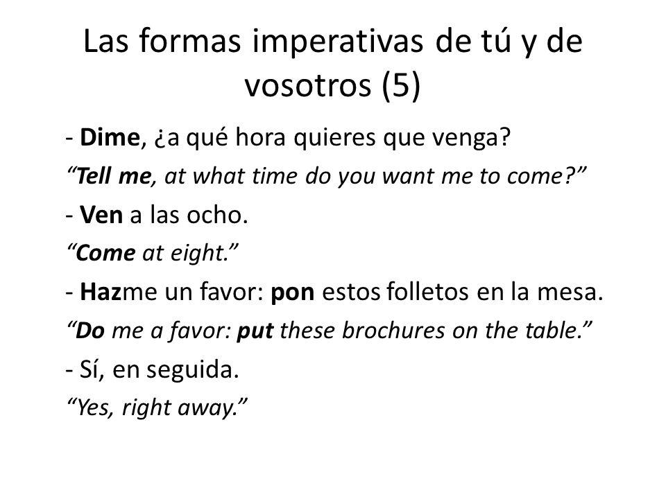 Las formas imperativas de tú y de vosotros (5) - Dime, ¿a qué hora quieres que venga.