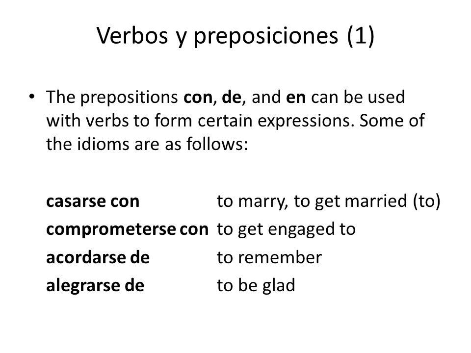 Verbos y preposiciones (1) The prepositions con, de, and en can be used with verbs to form certain expressions.