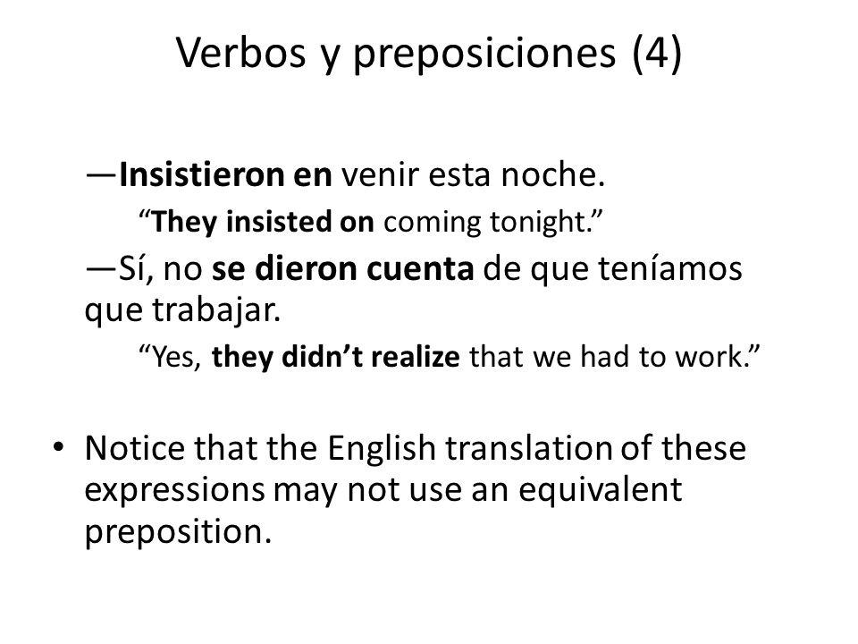Verbos y preposiciones (4) —Insistieron en venir esta noche.