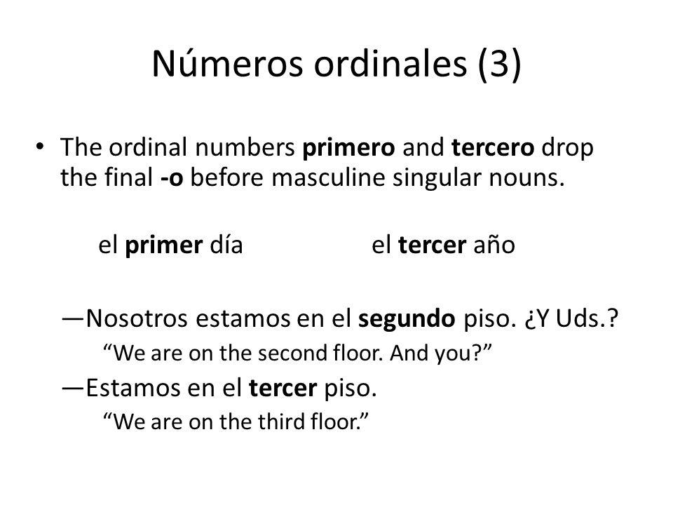Números ordinales (3) The ordinal numbers primero and tercero drop the final -o before masculine singular nouns.