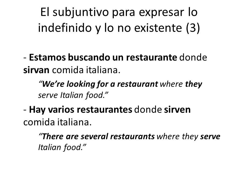 El subjuntivo para expresar lo indefinido y lo no existente (3) - Estamos buscando un restaurante donde sirvan comida italiana.