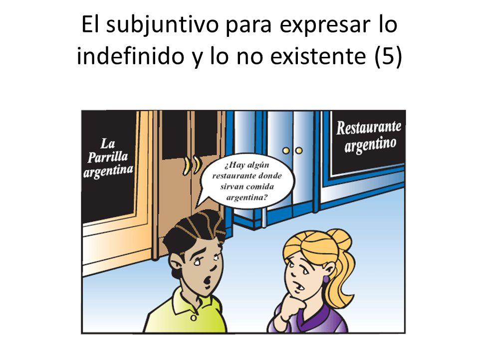 El subjuntivo para expresar lo indefinido y lo no existente (5)