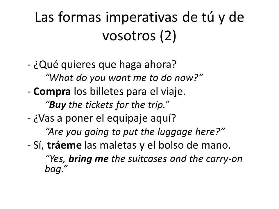 Las formas imperativas de tú y de vosotros (2) - ¿Qué quieres que haga ahora.