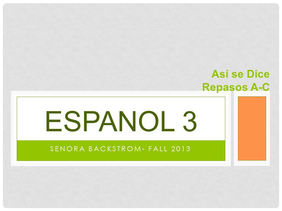 SENORA BACKSTROM- FALL 2013 ESPANOL 3 Así se Dice Repasos A-C