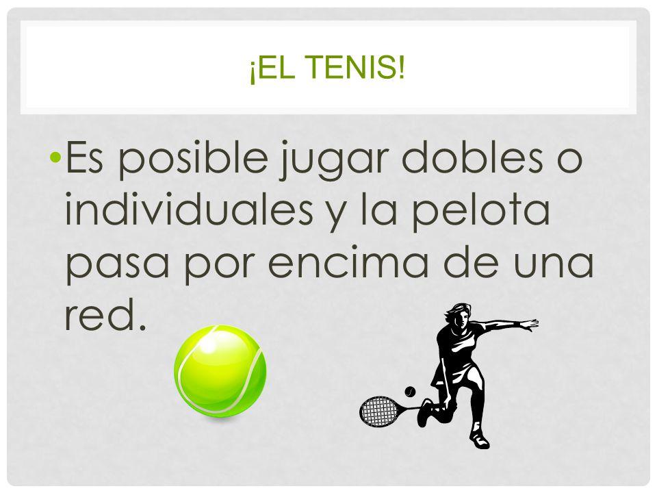 ¡EL TENIS! Es posible jugar dobles o individuales y la pelota pasa por encima de una red.