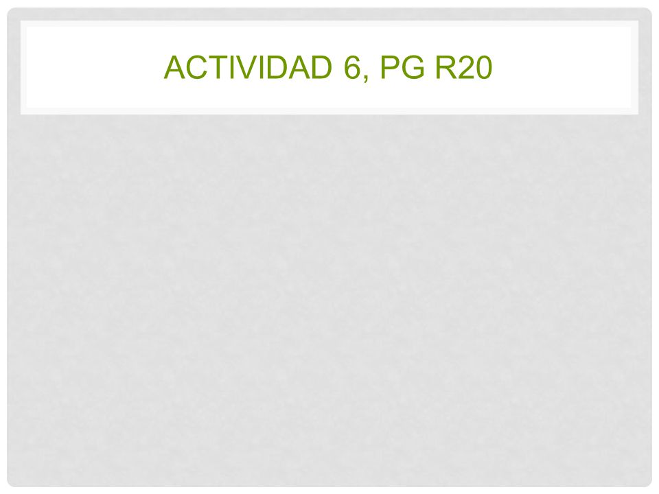 ACTIVIDAD 6, PG R20