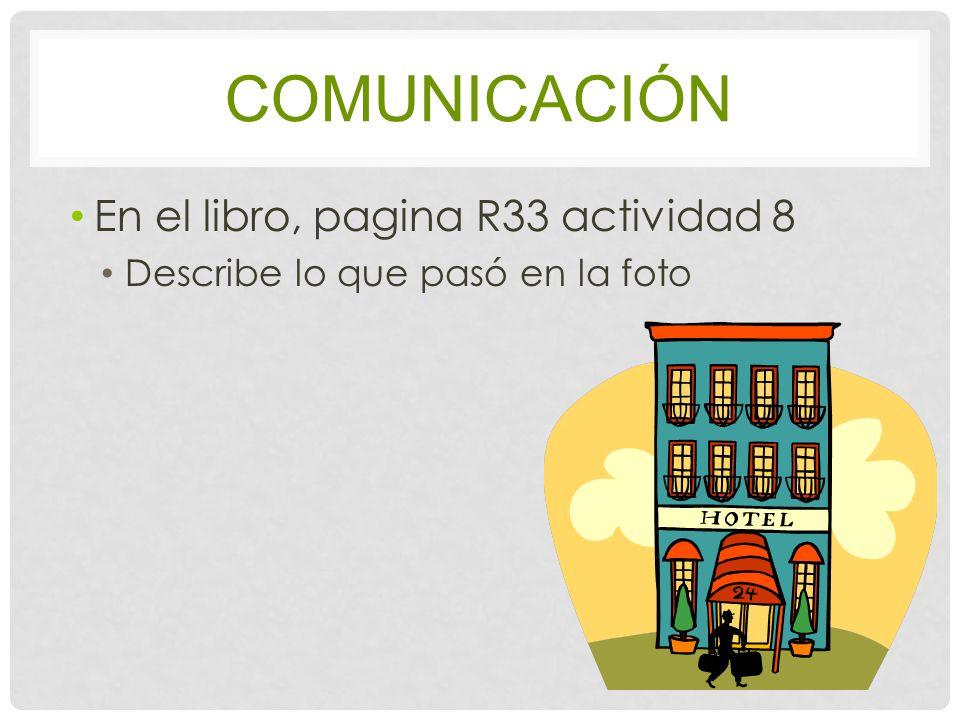 COMUNICACIÓN En el libro, pagina R33 actividad 8 Describe lo que pasó en la foto