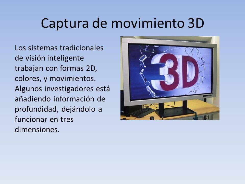 Captura de movimiento 3D Los sistemas tradicionales de visión inteligente trabajan con formas 2D, colores, y movimientos.
