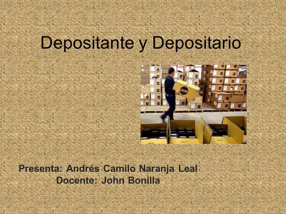 Depositante y Depositario Presenta: Andrés Camilo Naranja Leal Docente: John Bonilla