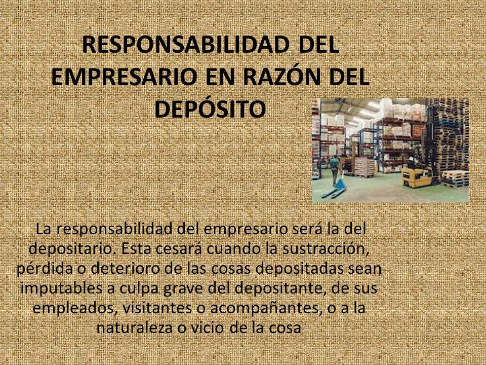 RESPONSABILIDAD DEL EMPRESARIO EN RAZÓN DEL DEPÓSITO La responsabilidad del empresario será la del depositario.