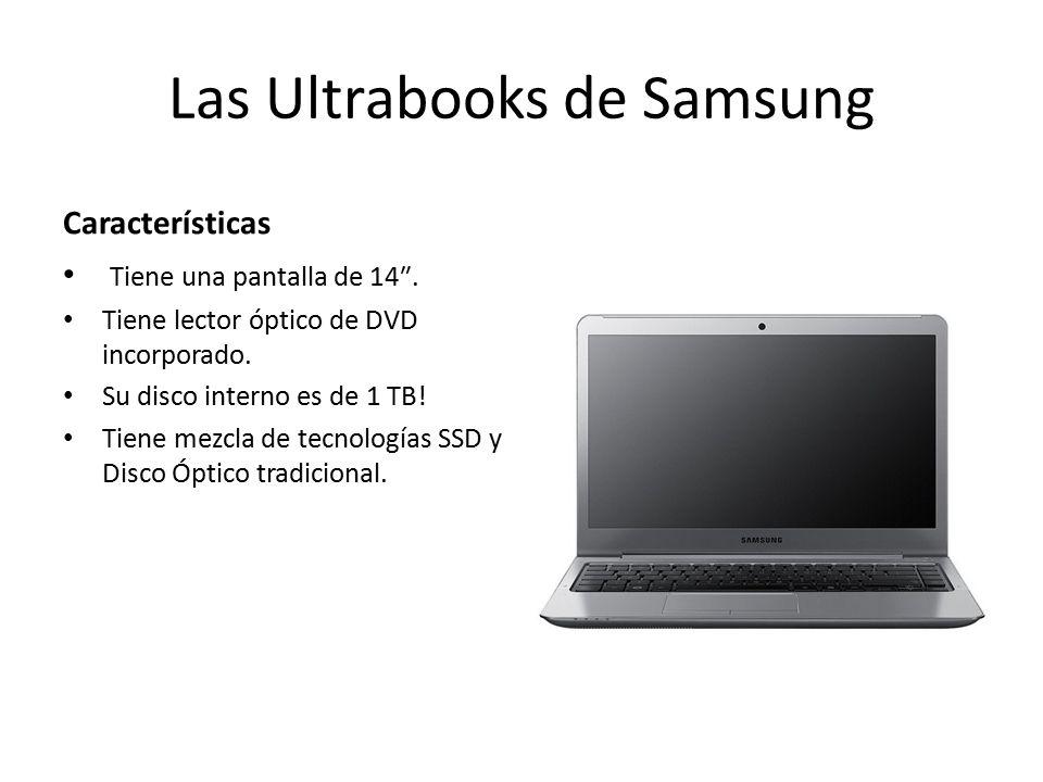 Las Ultrabooks de Samsung Características Tiene una pantalla de 14″.