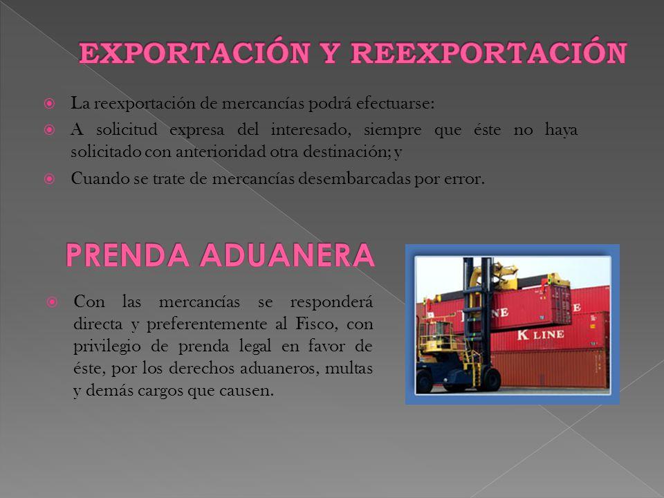  La reexportación de mercancías podrá efectuarse:  A solicitud expresa del interesado, siempre que éste no haya solicitado con anterioridad otra destinación; y  Cuando se trate de mercancías desembarcadas por error.