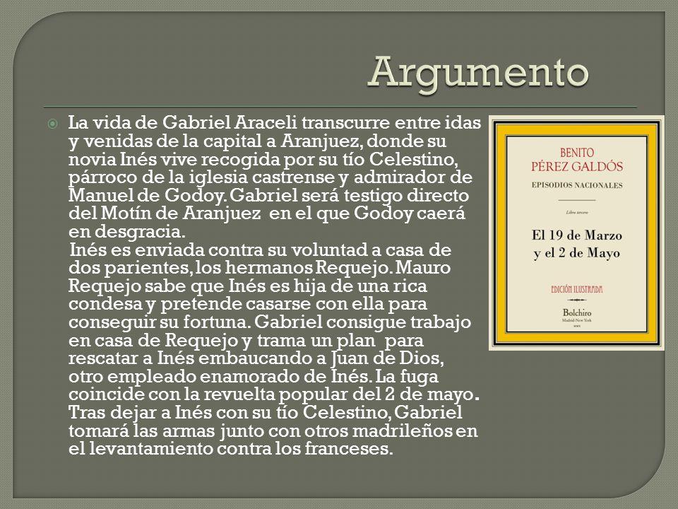 La vida de Gabriel Araceli transcurre entre idas y venidas de la capital a Aranjuez, donde su novia Inés vive recogida por su tío Celestino, párroco de la iglesia castrense y admirador de Manuel de Godoy.