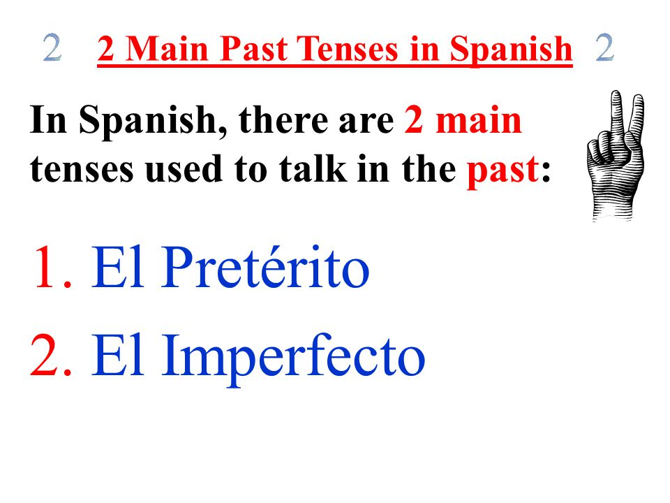 2 Main Past Tenses in Spanish In Spanish, there are 2 main tenses used to talk in the past: 1.