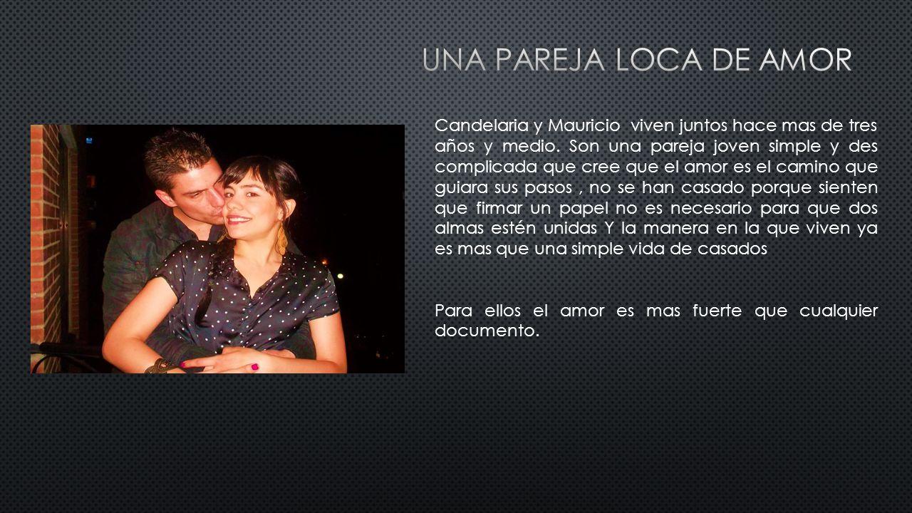 Candelaria y Mauricio viven juntos hace mas de tres años y medio.
