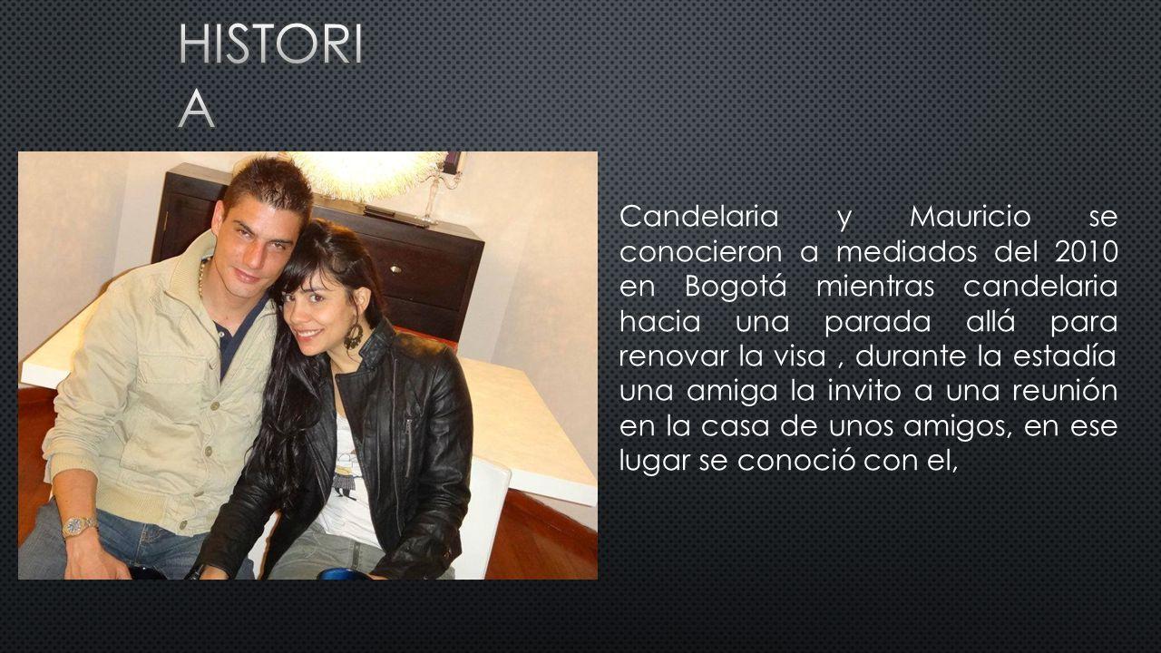 Candelaria y Mauricio se conocieron a mediados del 2010 en Bogotá mientras candelaria hacia una parada allá para renovar la visa, durante la estadía una amiga la invito a una reunión en la casa de unos amigos, en ese lugar se conoció con el,