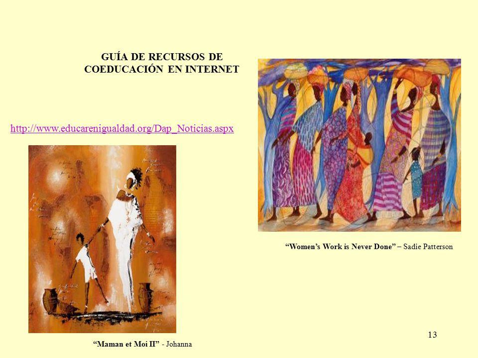 13 GUÍA DE RECURSOS DE COEDUCACIÓN EN INTERNET http://www.educarenigualdad.org/Dap_Noticias.aspx Women's Work is Never Done – Sadie Patterson Maman et Moi II - Johanna